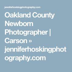 Oakland County Newborn Photographer | Carson » jenniferhoskingphotography.com