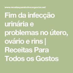 Fim da infecção urinária e problemas no útero, ovário e rins   Receitas Para Todos os Gostos