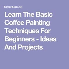Learn The Basic Coffee Painting Techniques For Beginners - Ideas And Projects
