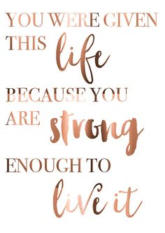 Copper Foil Poster Life quote You were given by PeppaPennyPrints