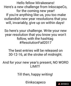 Hi guys! @inkscape.co is hosting their next challenge on @mirakeeapp.  Write the resolution that you want to follow but you know you might just fail at it. Only entries on Mirakee allowed. Tag your posts with #resolutionFail2017. To start writing on Mirakee download Mirakee from link in bio of @mirakeeapp  or log into www.mirakee.com. #mirakee