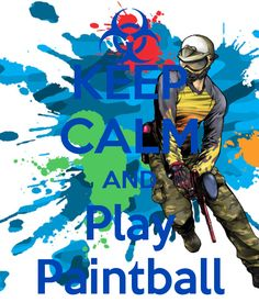 KEEP CALM AND Play Paintball. Can't wait till the kids are old enough to join their dad and I.