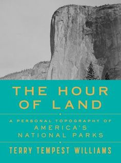 The Hour of Land: A Personal Topography of America's National Parks by Terry Tempest Williams