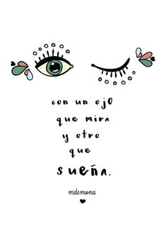 Con un ojo que mira y otro que sueña... Words Quotes, Wise Words, Me Quotes, Sayings, Qoutes, Inspirational Phrases, Motivational Phrases, Graphic Quotes, More Than Words