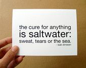 the cure for anything is saltwater . sympathy quote card / mini print