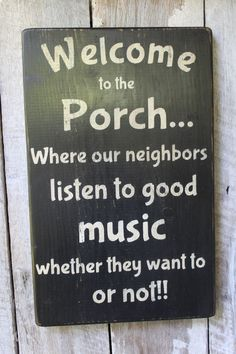 Welcome to the Porch Wood sign Where Our Neighbors listen to good music Funny Porch Sign Porch Decor Outdoor Decor Boho Outdoor Signs - Diy Outdoor Primitive Wood Signs, Primitive Homes, Wooden Signs, Primitive Decor, Primitive Kitchen, Country Kitchen, Patio Signs, Outdoor Signs, Backyard Signs