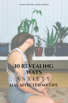 10 Revealing Ways Anxiety has Affected My Life | Mental Health | Self-Care | Journal Prompts | Rose-Minded | California