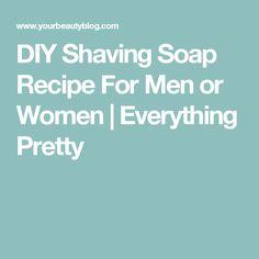 DIY Shaving Soap Recipe For Men or Women | Everything Pretty