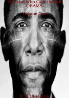 The Man Who Calls Himself Obama Volume One, an ebook by DW Ulsterman at Smashwords