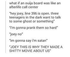 """""""yeah but that movie made more people come to us did it not?""""  """"Shut up joey."""""""