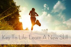 Key To Life: Learn A New Skill