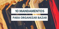 10 mandamentos para organizar bazar :http://blogchegadebagunca.com.br/10-mandamentos-para-organizar-bazar/