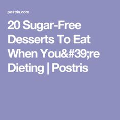 20 Sugar-Free Desserts To Eat When You're Dieting   Postris