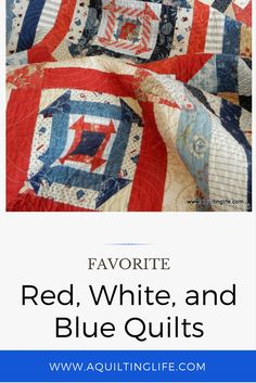 Lots of red, white, and blue quilts with pattern links! Get inspired for your summer decorating! http://www.aquiltinglife.com/2017/06/favorite-red-white-blue-quilts.html