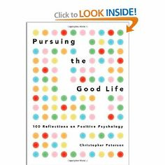 Pursuing the Good Life: 100 Reflections on Positive Psychology: Christopher Peterson: 9780199916351: Amazon.com: Books