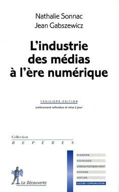 L'industrie des médias à l'ère numérique de Jean Gabszewicz et Nathalie Sonnac