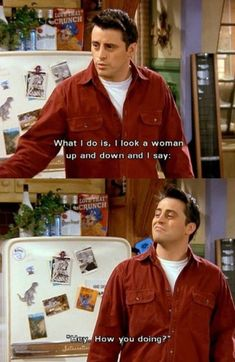 """Joey: What I do is, I look a woman up and down and I say """"hey, how you doing? Only Joey can get away with this"""