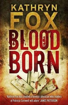 Blood Born (2009) (The fourth book in the Dr Anya Crichton series) A novel by Kathryn Fox