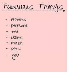 Fabulous Things: flowers, perfume, tea, books, music, pets, [and] you.
