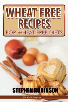 Wheat Free Recipes: For Wheat Free Diets (Diet Recipes).
