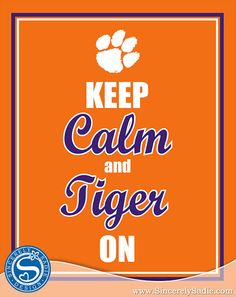 Clemson University Keep Calm and Tiger On by SincerelySadieDesign @ etsy