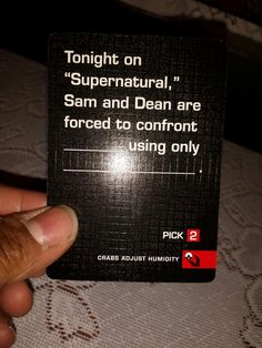 There is a SUPERNATURAL card for Cards Against Humanity!   (Crabs Adjust Humidity add-on)