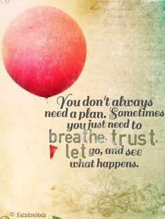 Breathe, Trust, let go
