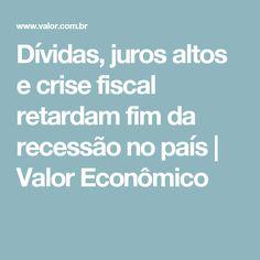 Dívidas, juros altos e crise fiscal retardam fim da recessão no país | Valor Econômico