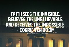 Faith sees the invisible,
