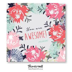 You ARE Awesome www.flowermill.co.za