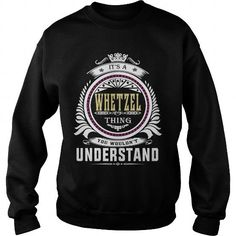 I Love  whetzel  Its a whetzel Thing You Wouldnt Understand  T Shirt Hoodie Hoodies YearName Birthday Shirts & Tees
