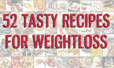 52 Tasty Recipes For Weight Loss!  Breakfast, Lunch, or Dinner we have you covered!  #weightloss #recipes