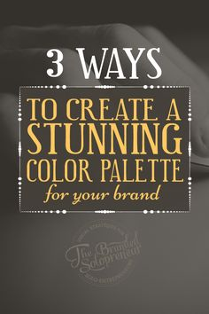 3 Ways To Create A Stunning Color Palette For Your Brand {including Tool Roundup}