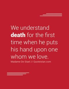 We understand #death for the first time when he puts his hand upon one whom we love. http://www.quoteistan.com/2016/09/we-understand-death-for-first-time-when.html