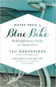 Notes from a Blue Bike: The Art of Living Intentionally in a Chaotic World: Tsh Oxenreider, Ann Voskamp: