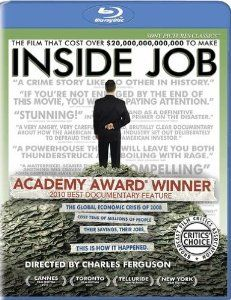 """Inside Job (2010). A searing indictment on the financial """"services"""" industry, the regulators, the lobbyists, and the academic whores. Everybody should watch this Oscar worthy documentary."""