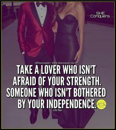 take a lover who isn't afraid of your strength. someone who isn't bothered by your independence #relationships #dating#marriage #quotes