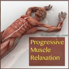 Progressive Muscle Relaxation  -  http://positivemed.com/2013/08/18/progressive-muscle-relaxation/