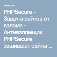 PHPSecure - Защита сайтов от взлома - Антивзломщик PHPSecure защищает сайты от взлома в режиме реального времени!