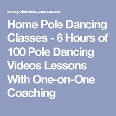 Home Pole Dancing Classes - 6 Hours of 100 Pole Dancing Videos Lessons With One-on-One Coaching