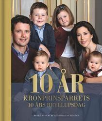 """10 år - Kronprinsparrets 10 års bryllupsdag"" - New book about Mary and Frederik (in Danish)"