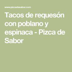 Tacos de requesón con poblano y espinaca - Pizca de Sabor