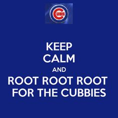 Keep calm and root root root for the cubbies Chicago Cubs Fans, Chicago Cubs World Series, Chicago Cubs Baseball, Baseball Mom, Chicago Bears, Chicago Blackhawks, Cubs Win, Chicgo Cubs, Tiger Cubs