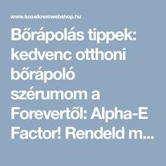 Bőrápolás tippek: kedvenc otthoni bőrápoló szérumom a Forevertől: Alpha-E Factor! Rendeld meg tőlem, kedvezménnyel! Alpha- E Factor - Forever - LUXUSKRÉMWEBSHOP KOZMETIKAI WEBÁRUHÁZ