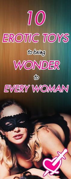10 Erotic Toys to Bring Wonder to Every Woman