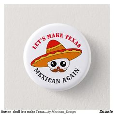 Button  skull lets make Texas Mexican again