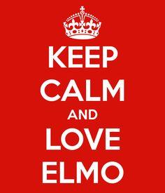 Keep Calm and Love Elmo - Love this !