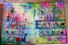 it takes nothing to join the crowd. it takes everything to stand out. -art journal-