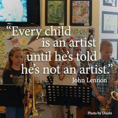 """Cada niño es un artista hasta que haya dicho que no es un artista. "":- John Lennon Every child is an artist until he's told he's not an artist. - John Lennon"