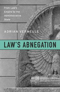 Law's Abnegation — Adrian Vermeule | Harvard University Press